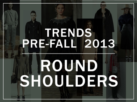 Pre-Fall 2013 - Round Shoulders